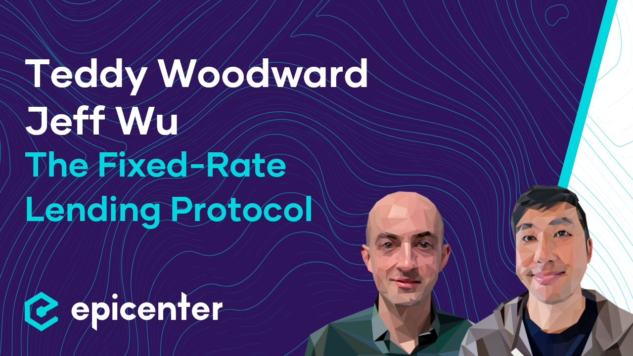 Jeff Wu & Teddy Woodward: Notional Finance – The Fixed-Rate Lending Protocol